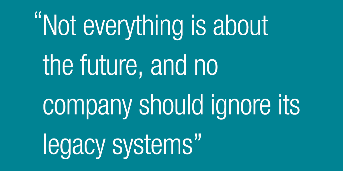 Not everything is about the future, and no company should ignore its legacy systems